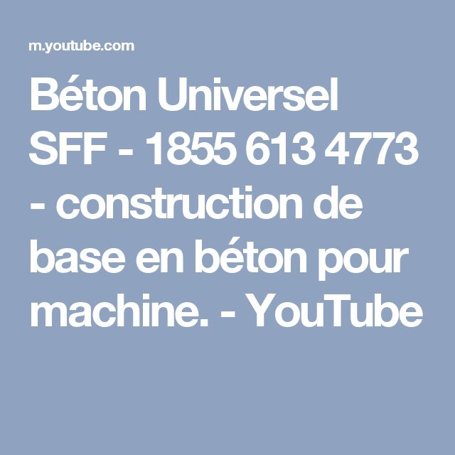 Béton Universel SFF - 1855 613 4773 - construction de base en béton pour machine. - YouTube