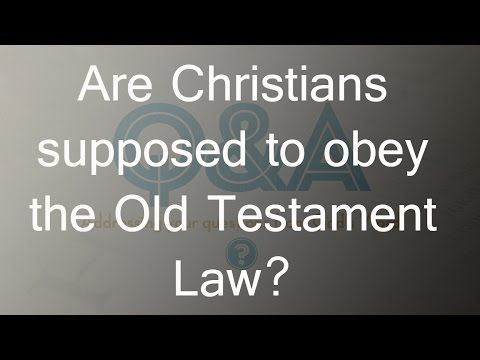 Are Christians supposed to obey the Old Testament Law?