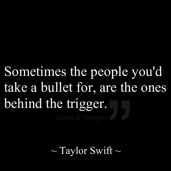 Sometimes the people you'd take a bullet for, are the ones behind the trigger.