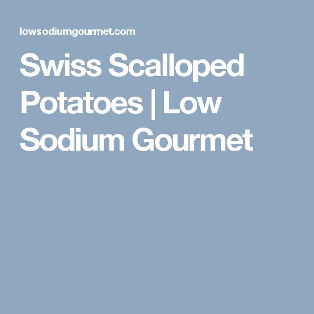 Swiss Scalloped Potatoes   Low Sodium Gourmet