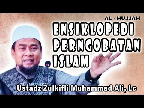 Ensiklopedi Pengobatan Islam (Eps. 1)   Ust. Zulkifli Muhammad Ali, Lc - YouTube