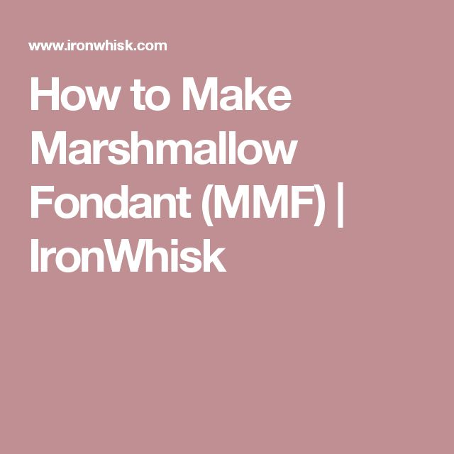 How to Make Marshmallow Fondant (MMF) | IronWhisk