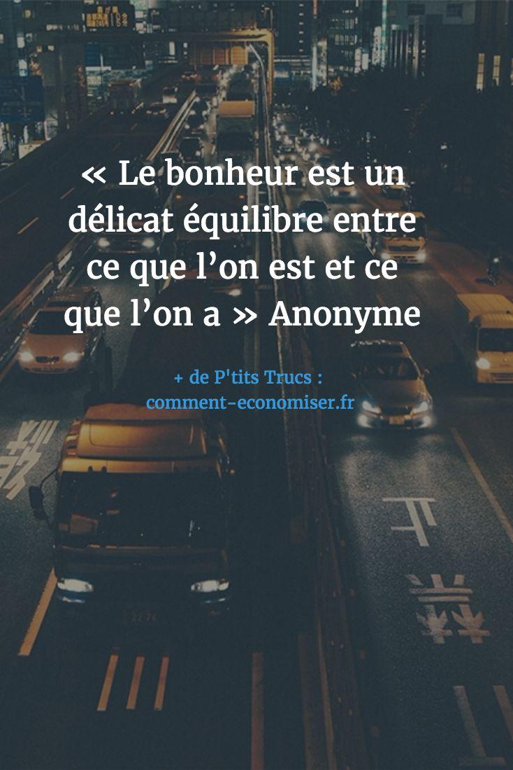 """""""Le bonheur est un délicat équilibre entre ce que l'on est et ce que l'on a."""" Anonyme"""