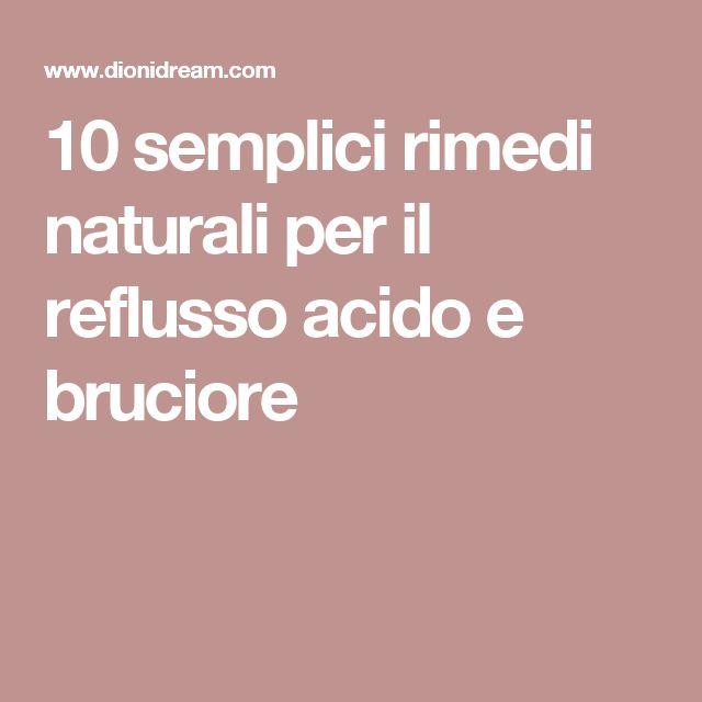 10 semplici rimedi naturali per il reflusso acido e bruciore