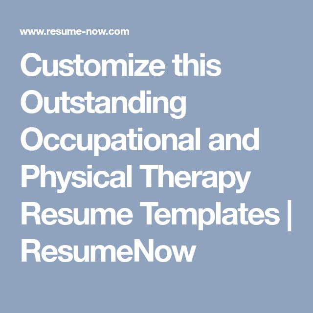 Customize this Outstanding Occupational and Physical Therapy Resume Templates | ResumeNow