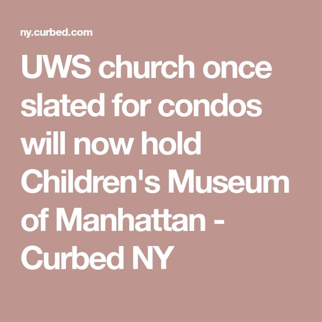 UWS church once slated for condos will now hold Children's Museum of Manhattan - Curbed NY