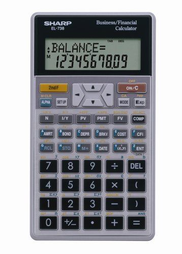 Sharp EL-738C 10-Digit Financial Calculator by Sharp. $27.25. SHREL738C Perfect for computing all time-value-of-money calculations. Can also perform Interest rate conversions, amortization calculations and non-uniform cash flow calculations. Ideal for business students and professionals. Calculator Type: N/A; Global Product Type: Calculators; Calculator Style: Financial; Power Source(s): Battery.. Save 32%!