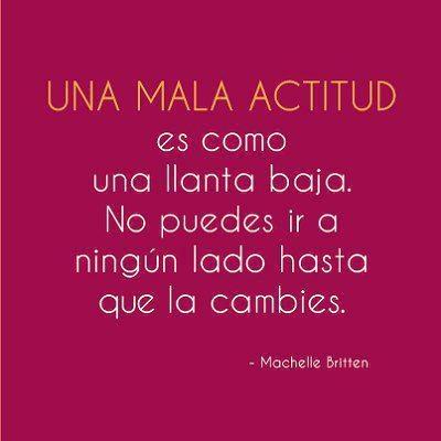 'Una mala actitud es como una llanta baja, no puedes ir a ningún lado hasta que la cambies'.