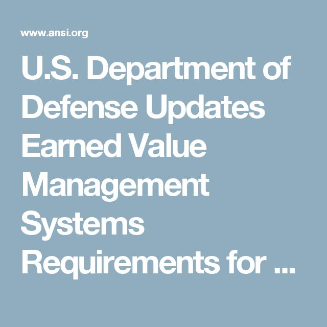 U.S. Department of Defense Updates Earned Value Management Systems Requirements for Federal Contractors - ANSI/EIA