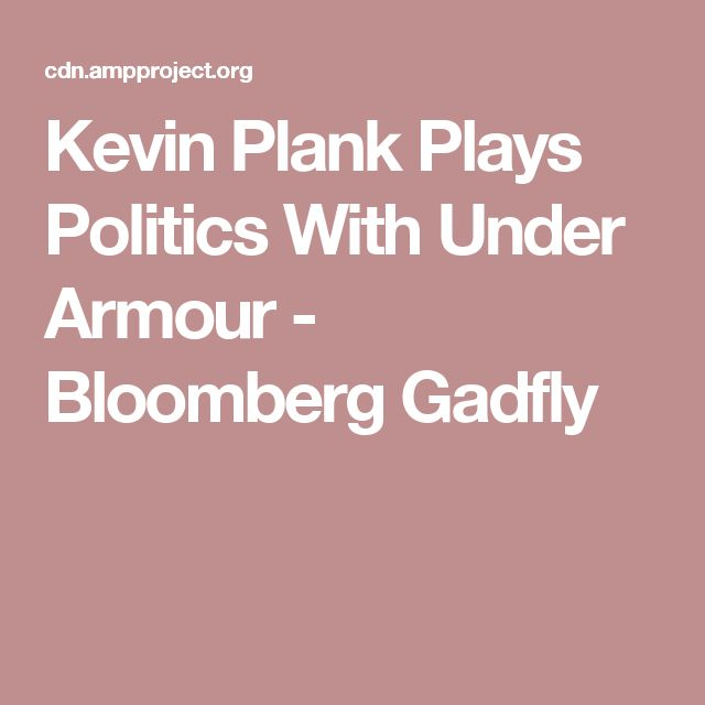 Kevin Plank Plays Politics With Under Armour - Bloomberg Gadfly