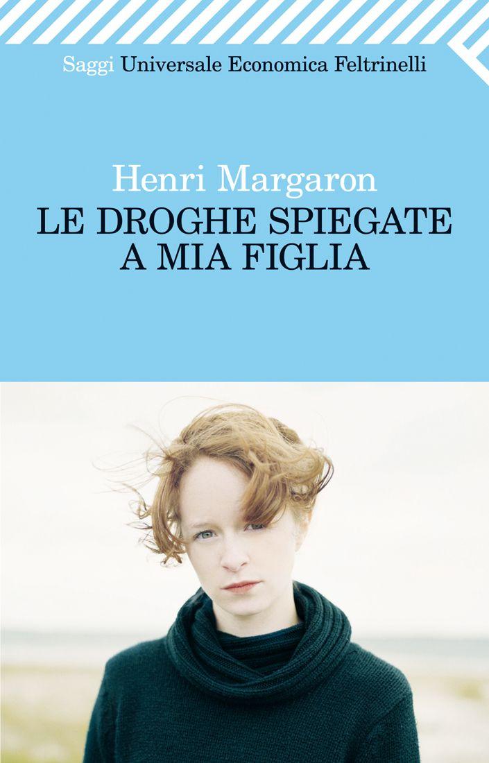 """Henri Margaron, """"Le droghe spiegate a mia figlia"""".  Da uno dei massimi esperti internazionali sul tema, un libro agile e di facile approccio per imparare a trattare – insieme ai nostri figli, non contro di loro – lo spinosissimo tema delle droghe e delle dipendenze, dall'alcol al web."""