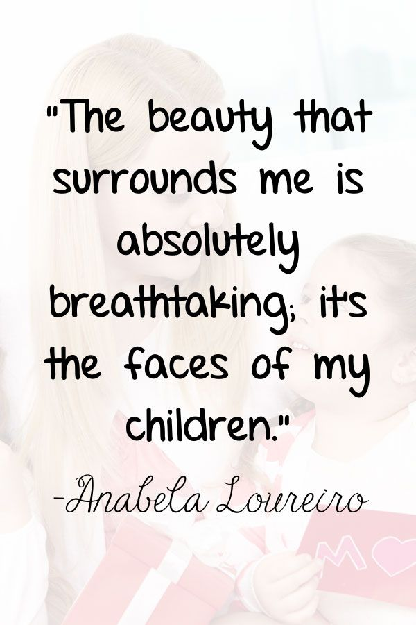 48 Quotes About Loving Children And A Mother S Love For Her Kids Love My Kids Quotes Mothers Love Quotes Love Children Quotes