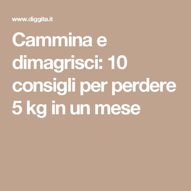 Cammina e dimagrisci: 10 consigli per perdere 5 kg in un mese