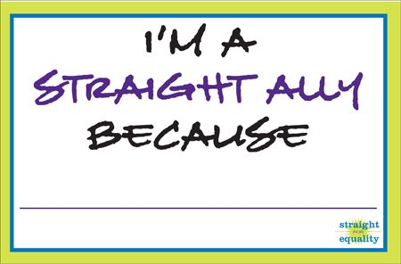I'm A Straight Ally Because _________