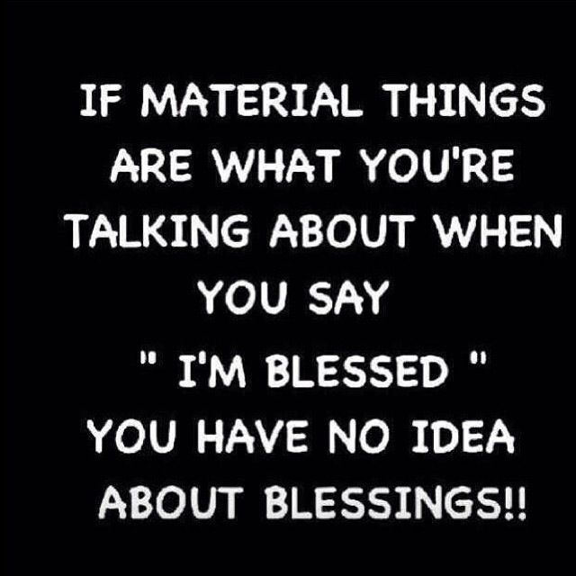 Agreed! True Blessings do not come in material form... ;)