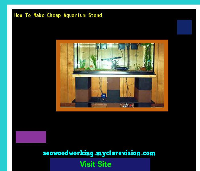 How To Make Cheap Aquarium Stand 200552 - Woodworking Plans and Projects!