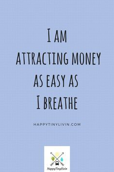 SAY IT! I am attracting money as easy as I breathe…