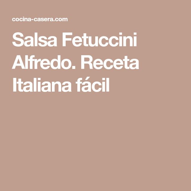 Salsa Fetuccini Alfredo. Receta Italiana fácil