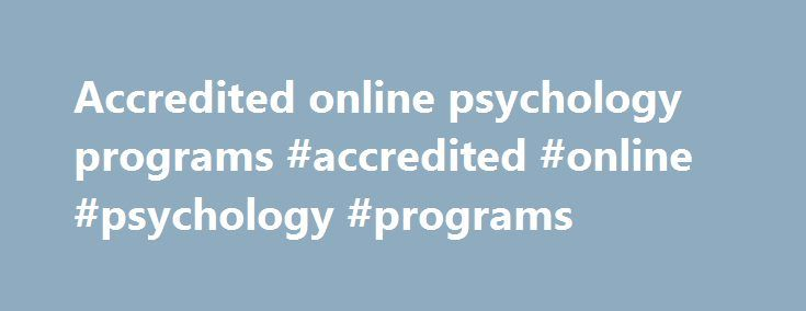 Accredited online psychology programs #accredited #online #psychology #programs http://ghana.remmont.com/accredited-online-psychology-programs-accredited-online-psychology-programs/  # Best Accredited Psy.D. Degrees Doctor of Psychology Frequently Asked Questions What is a PsyD Degree? The Doctor of Psychology degree, abbreviated as PsyD, is a professional doctorate degree, much like an M.D. for doctors or a J.D. for lawyers. Students in PsyD programs are trained to become clinical…