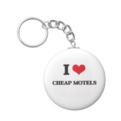 I Love Cheap Motels Keychain - cheap gifts diy cyo unique gift ideas