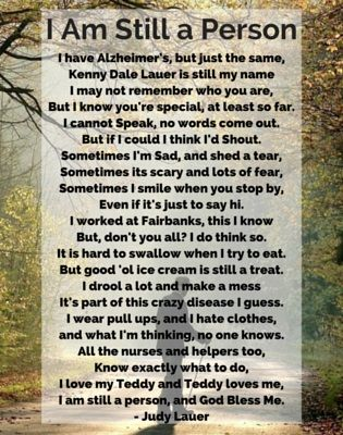 "This poem, written from the perspective of an Alzheimer's patient, is a reminder to us all that ""I am still a person"" throughout the disease."