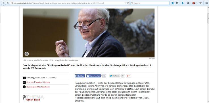 Ulrich Beck (May 15, 1944 – Jan 1, 2015) ist tot http://www.spiegel.de/kultur/literatur/ulrich-beck-soziologe-und-autor-von-risikogesellschaft-ist-tot-a-1011091.html http://www.spiegel.de/kultur/gesellschaft/ulrich-beck-ist-tot-ein-nachruf-a-1011138.html http://www.sueddeutsche.de/kultur/professor-fuer-soziologie-ulrich-beck-ist-tot-1.2290340 http://www.dw.de/renowned-sociologist-ulrich-beck-has-died/a-18168851