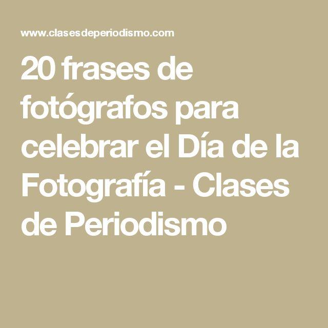 20 frases de fotógrafos para celebrar el Día de la Fotografía - Clases de Periodismo