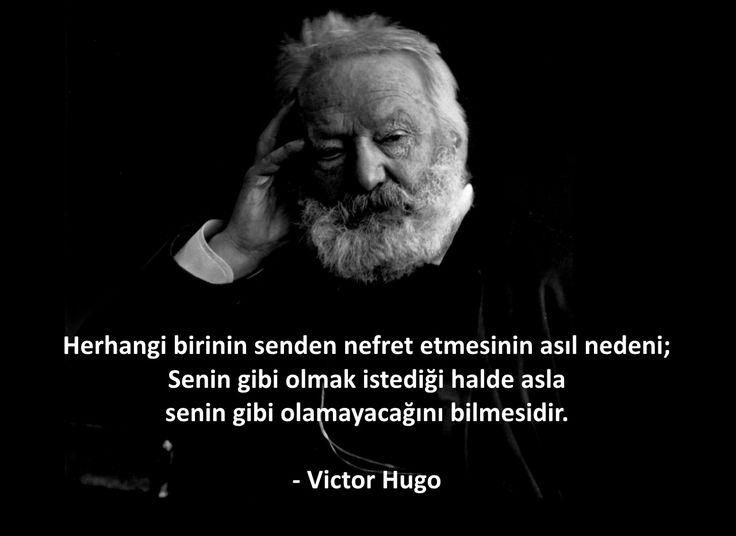 Herhangi birinin senden nefret etmesinin asıl nedeni; Senin gibi olmak istediği halde asla senin gibi olamayacağını bilmesidir.  - Victor Hugo