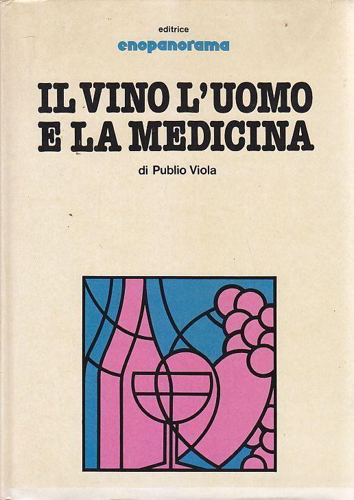 IL VINO L UOMO E LA MEDICINA di Publio Viola 1979 Enopanorama Editrice