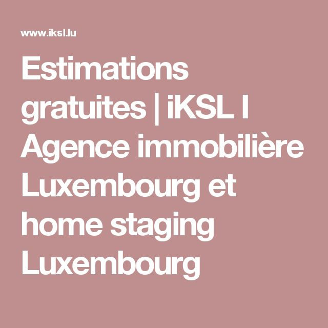 Estimations gratuites   iKSL I Agence immobilière Luxembourg et home staging Luxembourg