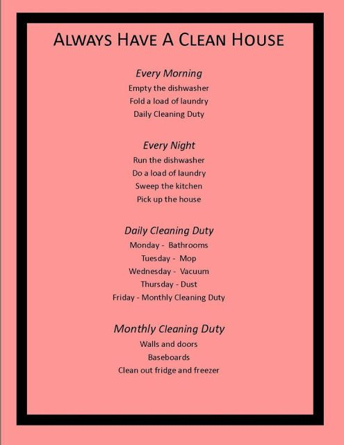 """Trick to a clean house--Needs to be tweaked a bit for a full time working mom but this is A Start!     I am also confused how a load of laundry done at night is either not going to have that """"been sitting in the washer all night"""" smell or is not going to be wrinkly... Also is this a stay-at-home person's list because cleaning baseboards on a Friday sounds... Lonely."""