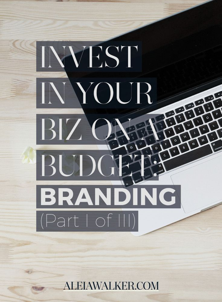 Invest in your Biz on a Budget: Branding (Part I of III)