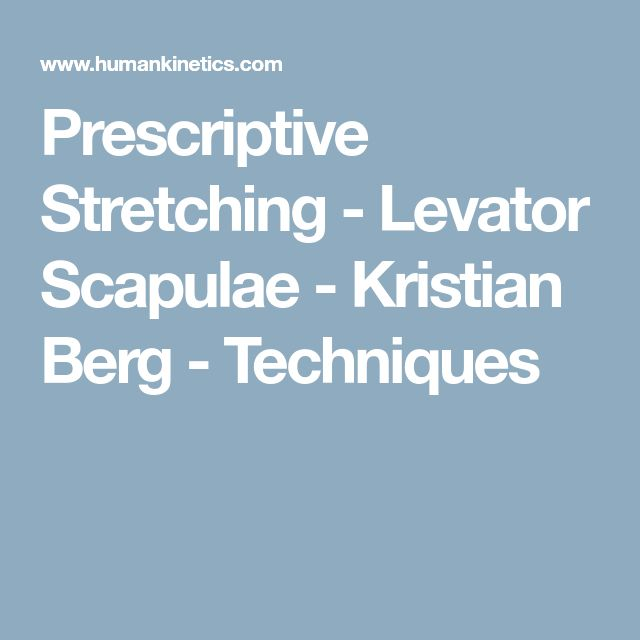 Prescriptive Stretching - Levator Scapulae - Kristian Berg - Techniques
