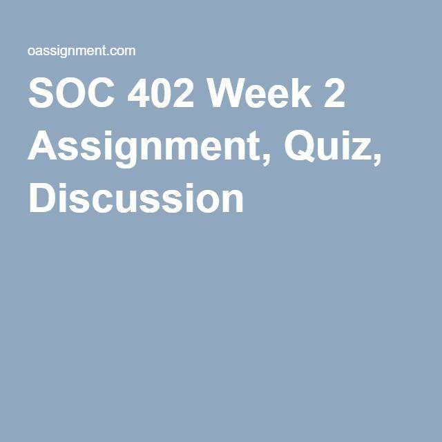 SOC 402 Week 2 Assignment, Quiz, Discussion