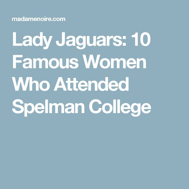 Lady Jaguars: 10 Famous Women Who Attended Spelman College