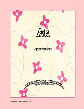 Easter Eyewitnesses is a script designed for Choric Drama or Readers' Theatre.  The script is based on accounts by Matthew, Mark, Luke and John.  Production ideas, plus a list of songs for musical interludes, are included.