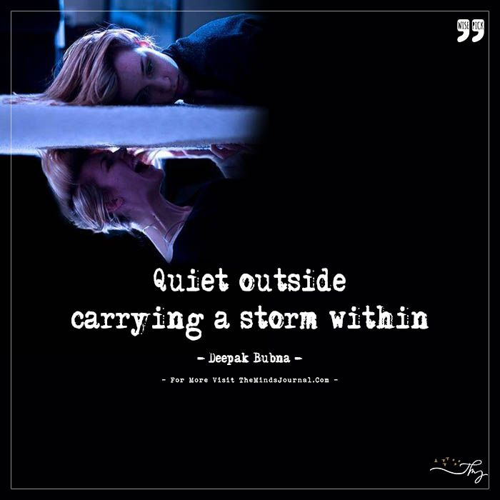 Quiet outside, carrying a storm within - http://themindsjournal.com/quiet-outside-carrying-a-storm-within/