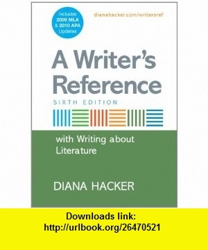 A Writers Reference with Writing about Literature with 2009 MLA and 2010 APA Updates (9780312664794) Diana Hacker , ISBN-10: 0312664796  , ISBN-13: 978-0312664794 ,  , tutorials , pdf , ebook , torrent , downloads , rapidshare , filesonic , hotfile , megaupload , fileserve
