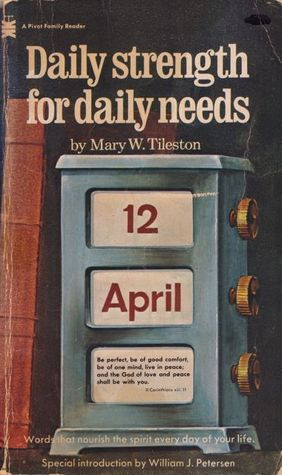Daily Strength for Daily Needs by Mary Tileston, first mentioned on page 88 of The End of Your Life Book Club. This book changed Mary Anne Schwalbe's life during her battle with pancreatic cancer.
