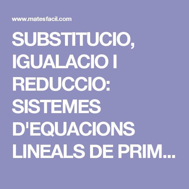 SUBSTITUCIO, IGUALACIO I REDUCCIO: SISTEMES D'EQUACIONS LINEALS DE PRIMER GRAU: EXEMPLES I EXERCICIS