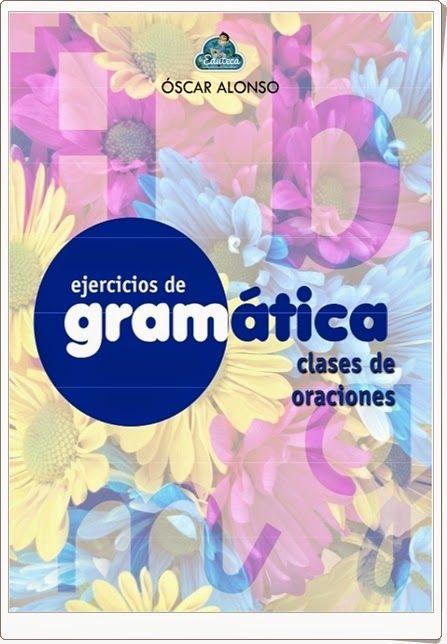 Cuaderno de ejercicios de Gramática sobre clases de oraciones realizado por Óscar Alonso, de laeduteca.blogspot.com. Contiene, a partir de una sencilla teoría inicial, una variada y rica gama de actividades sobre las oraciones.