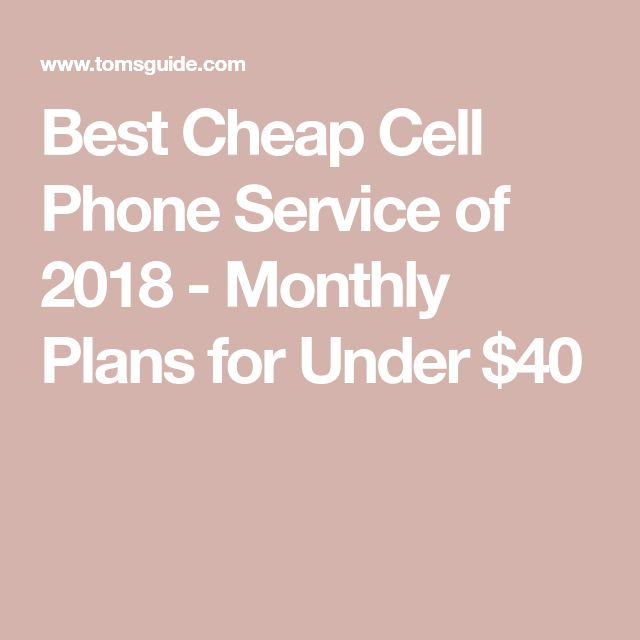 Best Cheap Cell Phone Service of 2018 - Monthly Plans for Under $40