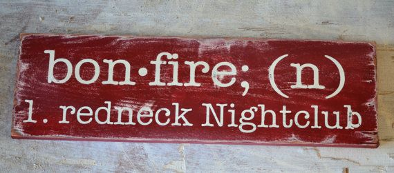 redneck nightclub bonfire hick wood signs by DesignsOnSigns3, $30.00. I must be a redneck then ❤