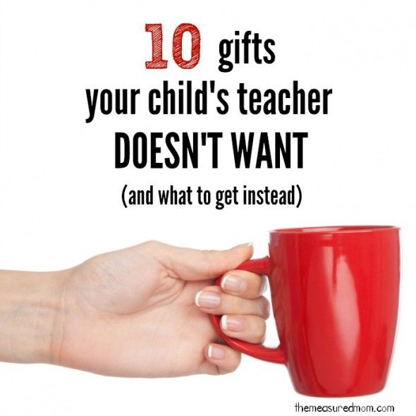 Looking for teacher gifts?  Here are ten gifts teachers hope you don't buy... and what to get instead!