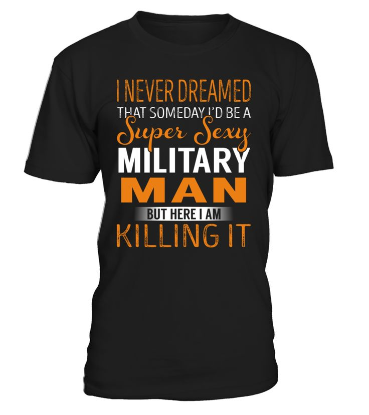 I Never Dreamed That Someday I'd Be a Super Sexy Military Man #MilitaryMan