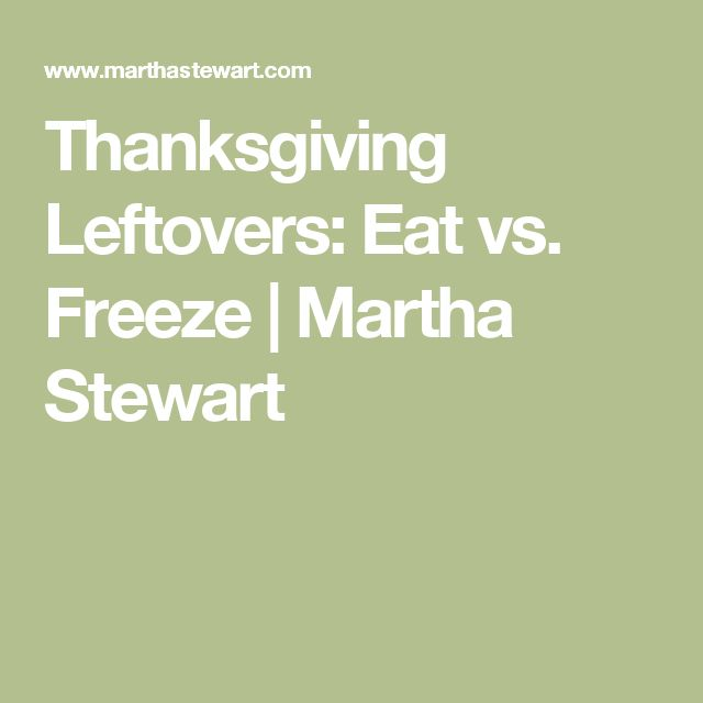 Thanksgiving Leftovers: Eat vs. Freeze | Martha Stewart