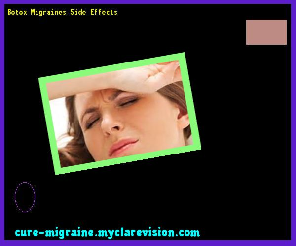 Botox Migraines Side Effects 171144 - Cure Migraine
