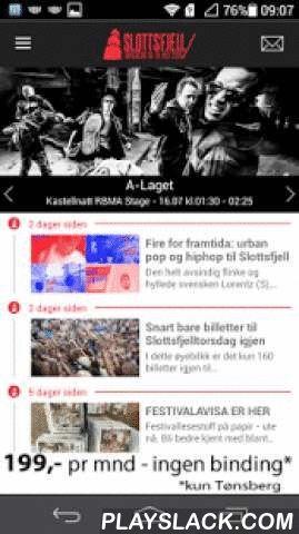 Slottsfjell 2015  Android App - playslack.com , Her får du den offisielle Slottsfjell-appen. Appen er laget av Tønsbergs Blad i nært samarbeid med Slottsfjell 2015. NB. Si ja til å motta pushmeldinger når du installerer appen. Da kan du bli med i konkurranser om gratis billetter/pass, møte med artister etc. I appen kan du blant annet - Fortløpende sjekke siste nytt om festivalen fra Slottsfjell-arrangørene og Tønsbergs Blad - Lese detaljert program, dag for dag, time for time - Lage ditt…