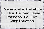 http://tecnoautos.com/wp-content/uploads/imagenes/tendencias/thumbs/venezuela-celebra-el-dia-de-san-jose-patrono-de-los-carpinteros.jpg San Jose. Venezuela celebra el Día de San José, patrono de los carpinteros, Enlaces, Imágenes, Videos y Tweets - http://tecnoautos.com/actualidad/san-jose-venezuela-celebra-el-dia-de-san-jose-patrono-de-los-carpinteros/