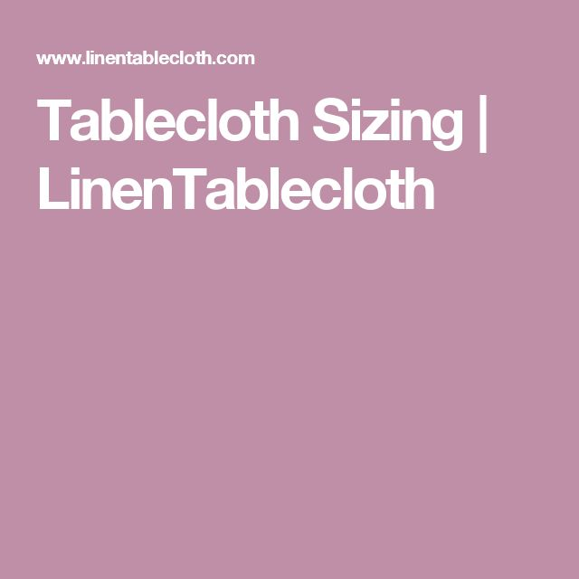 Let S Talk Linens The Ultimate Guide To Table Linen Sizes: 17 Best Ideas About Tablecloth Sizes On Pinterest